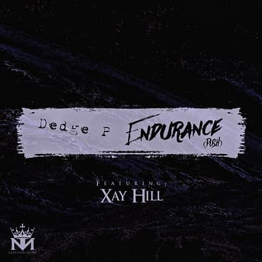 "Dedge P – ""Endurance (Push)"" featuring Xay Hill"