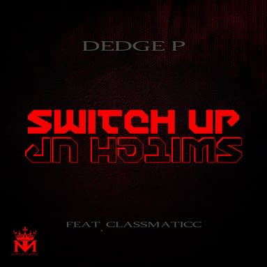 "Dedge P ""Switch Up"" feat. Classmaticc"