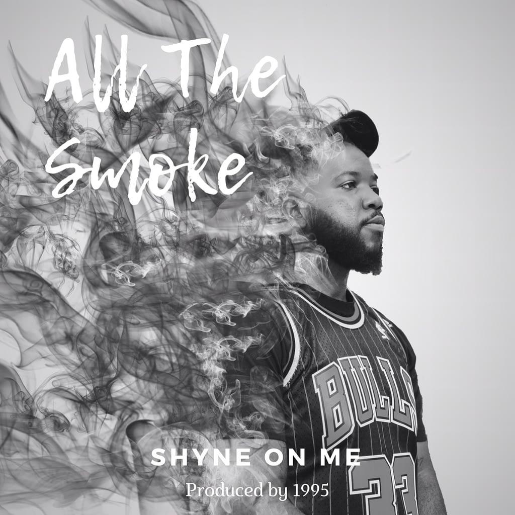 """Shyne On Me - """"All The Smoke"""""""