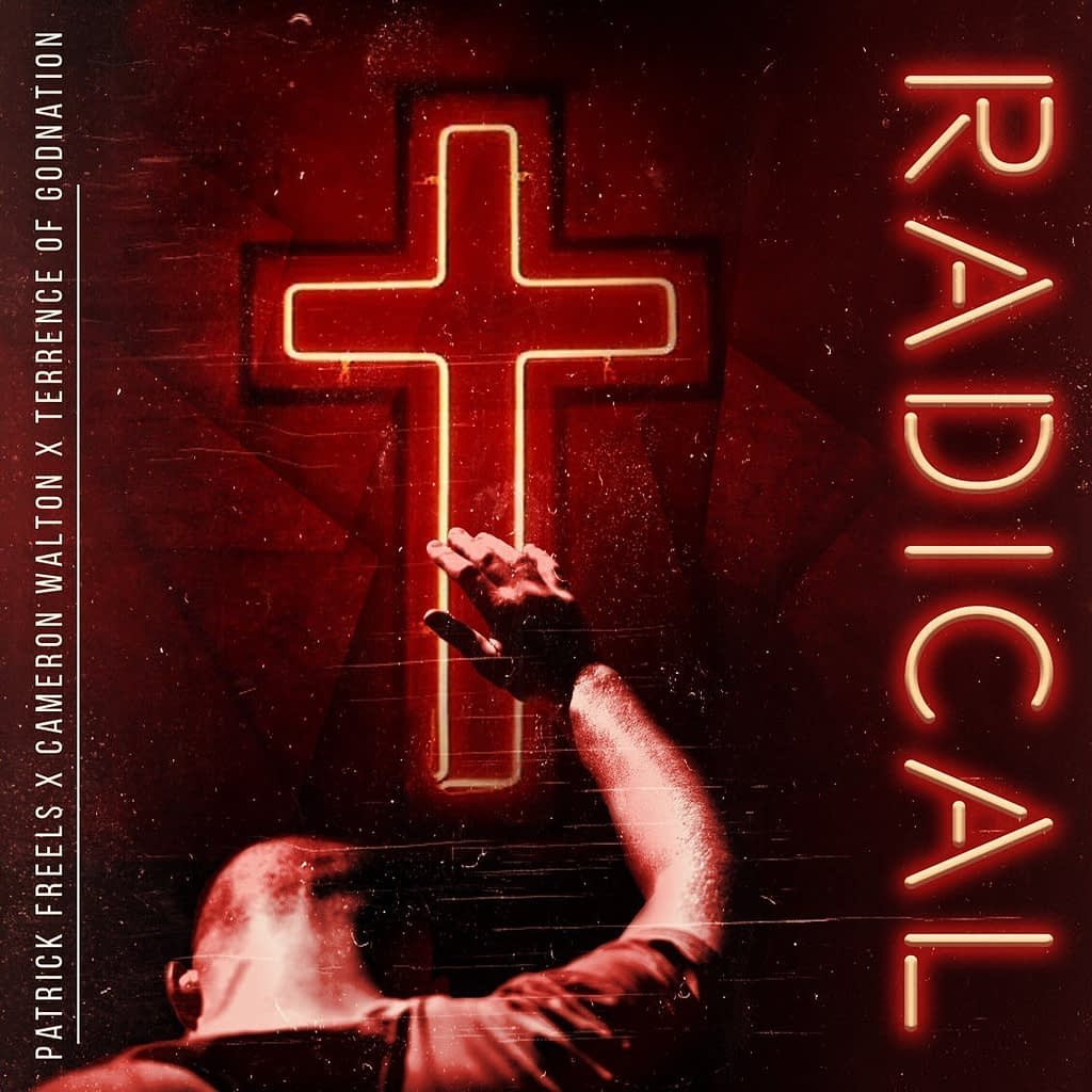 """Patrick Freels """"Radical"""" feat. Cameron Walton, and Terrence of GodNation"""