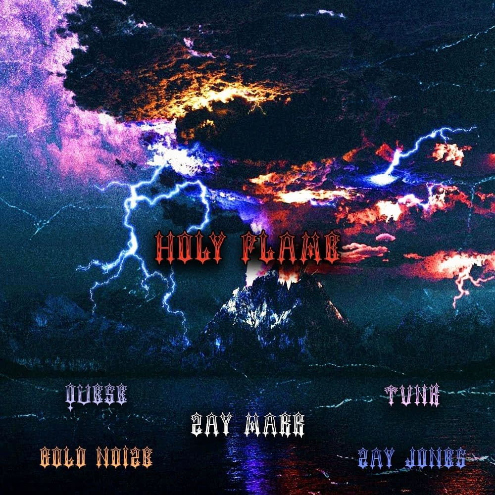 ZAY MARR - HOLY FLAME - (feat. Zay Jones, Quese, Tvnk, & Bold Noize)