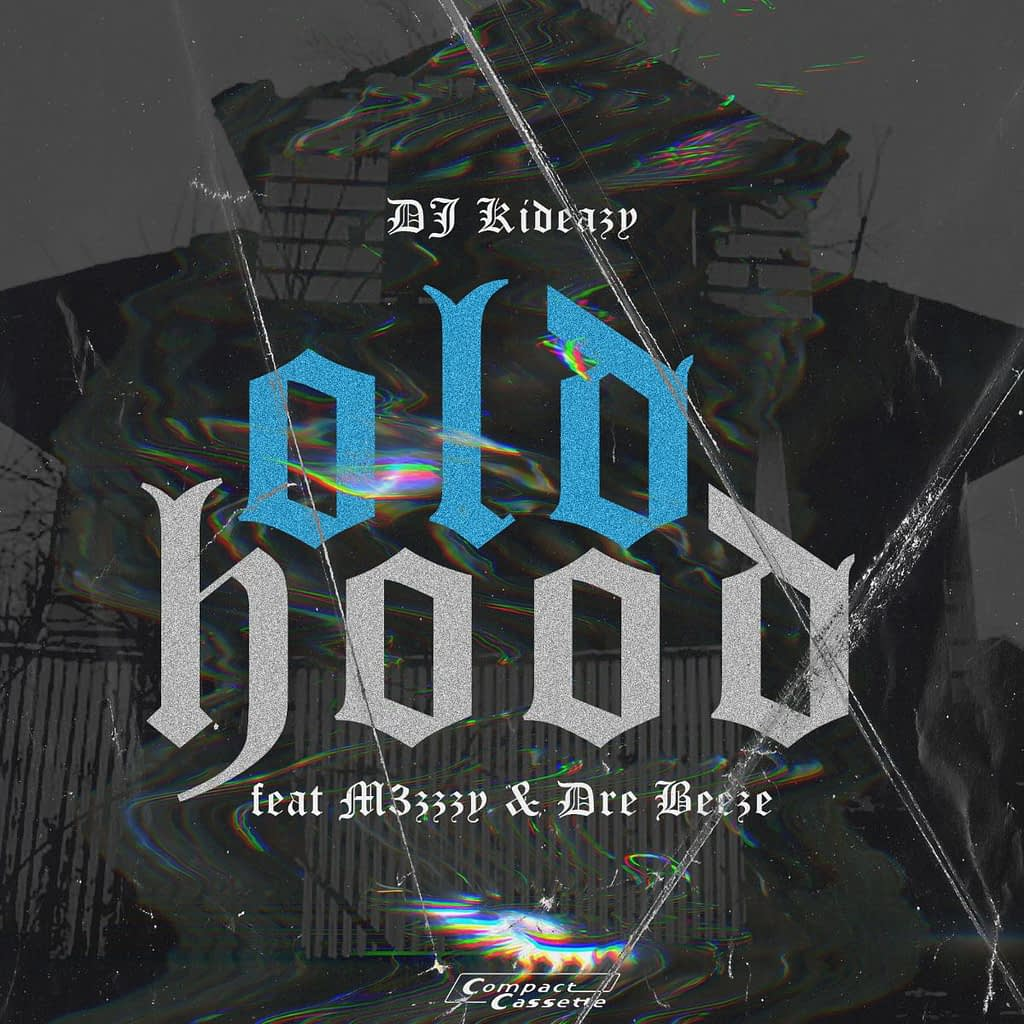 """DJ Kideazy - """"Old Hood"""" featuring M3zzzy & Dre Beeze"""
