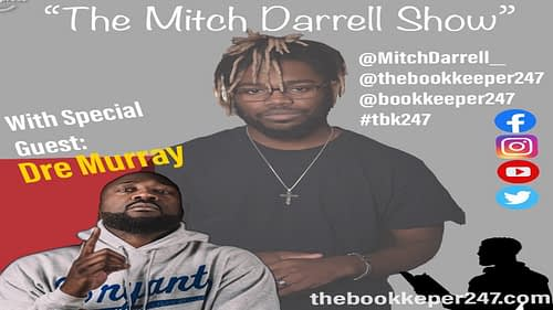 "The ""Mitch Darrell"" Show episode 4 with Guest Dre Murray – Podcast"