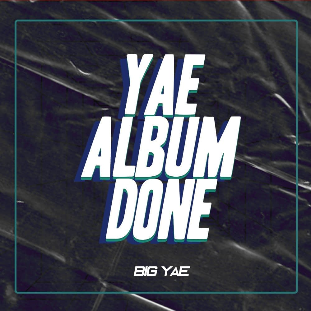 "Big Yae - ""Yae Album Done"""