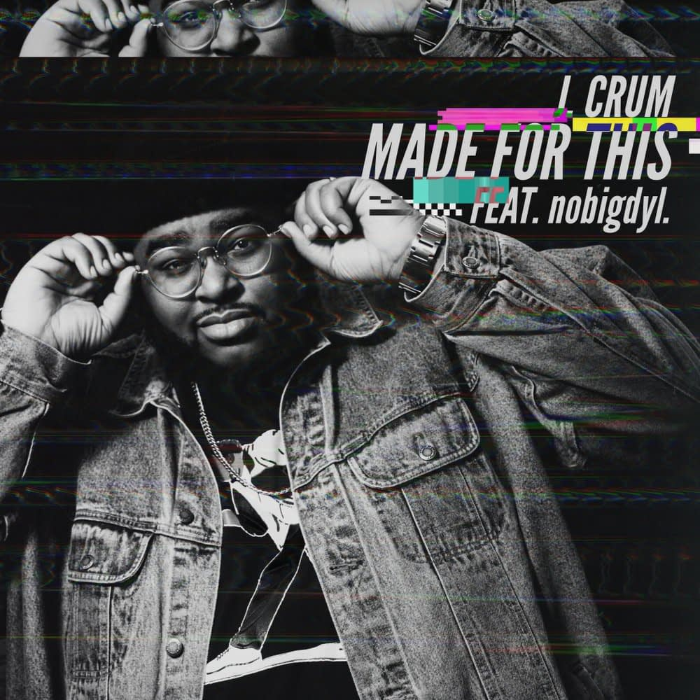 """J. Crum """"Made For This (feat. nobigdyl.)"""""""