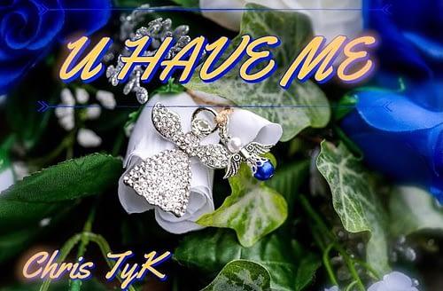 CHRIS TYK – U HAVE ME