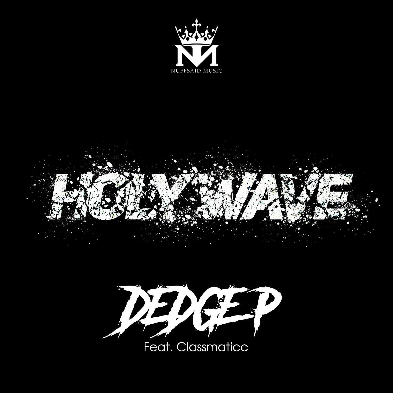 Dedge P - Holy Wave (feat. Classmaticc)