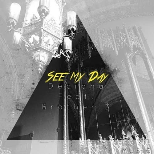 """Decipha """"See My Day (feat. Brother 3)"""""""